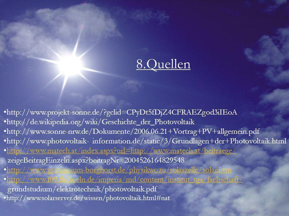 8.Quellen http://www.projekt-sonne.de/ gclid=CPyDt5fDjZ4CFRAEZgod3iIEoA. http://de.wikipedia.org/wiki/Geschichte_der_Photovoltaik.