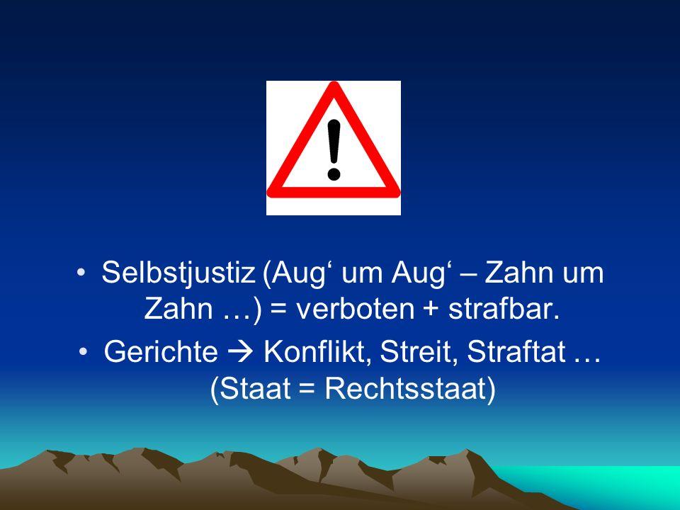 Selbstjustiz (Aug' um Aug' – Zahn um Zahn …) = verboten + strafbar.