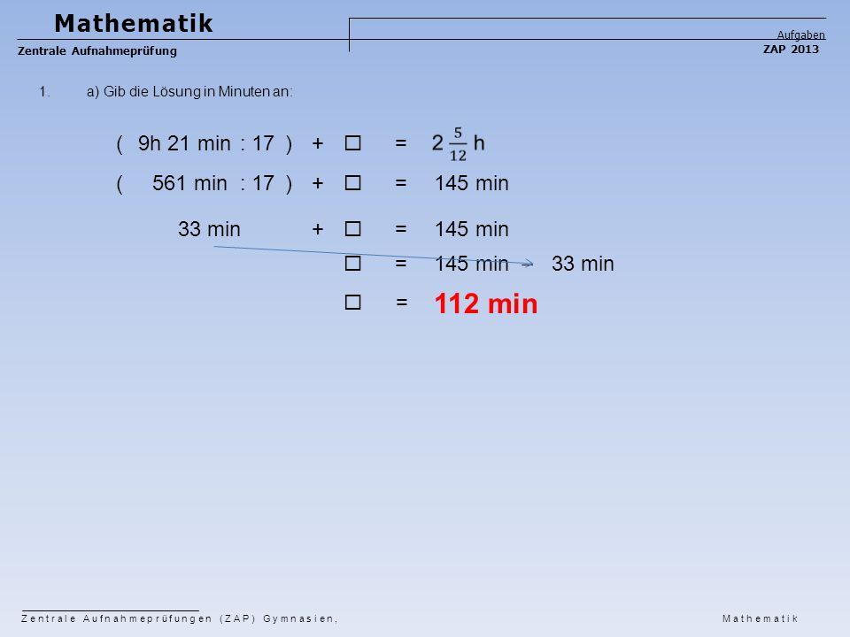 112 min Mathematik ( 9h 21 min : 17 ) +  = ( 561 min : 17 ) +  =