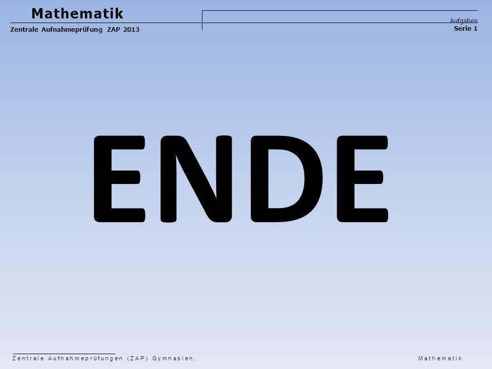 ENDE Mathematik Aufgaben Zentrale Aufnahmeprüfung ZAP 2013 Serie 1