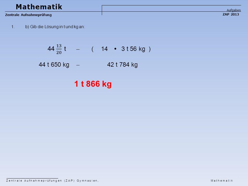 1 t 866 kg Mathematik ̶ ( 14  3 t 56 kg ) 44 t 650 kg ̶ 42 t 784 kg