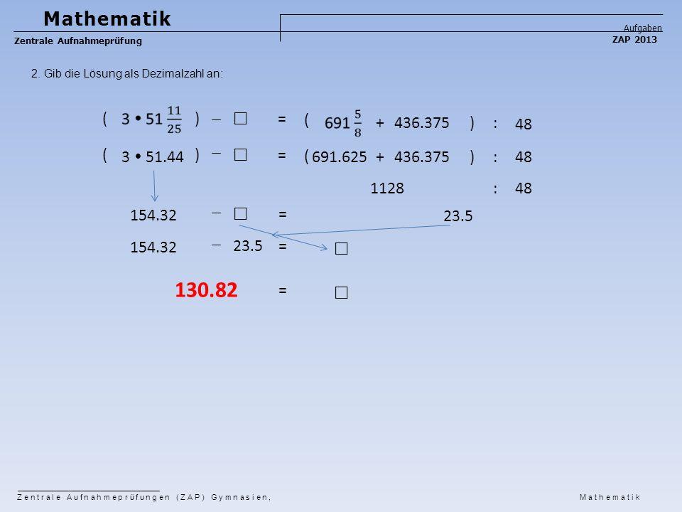 130.82 Mathematik ( ) ̶  = ( + 436.375 ) : 48 ( 3  51.44 ) ̶  = (
