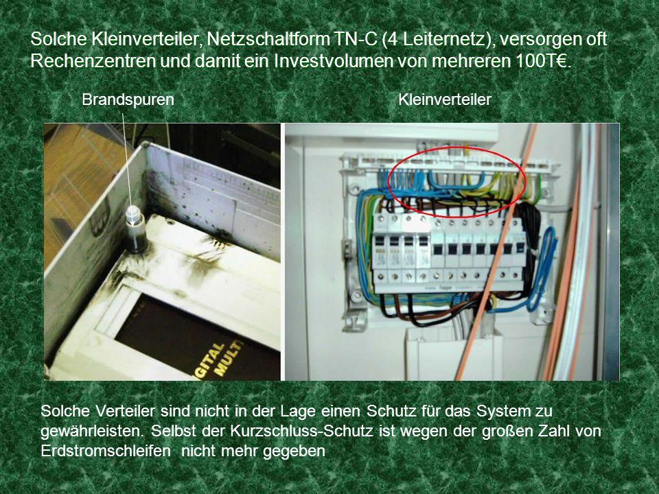 Solche Kleinverteiler, Netzschaltform TN-C (4 Leiternetz), versorgen oft Rechenzentren und damit ein Investvolumen von mehreren 100T€.