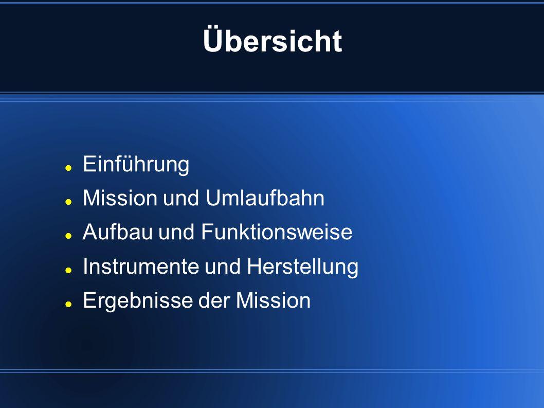 Übersicht Einführung Mission und Umlaufbahn Aufbau und Funktionsweise