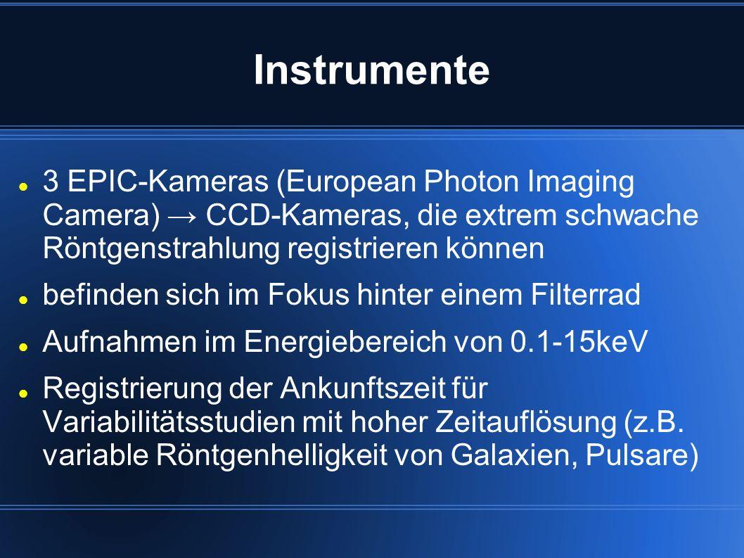 Instrumente 3 EPIC-Kameras (European Photon Imaging Camera) → CCD-Kameras, die extrem schwache Röntgenstrahlung registrieren können.