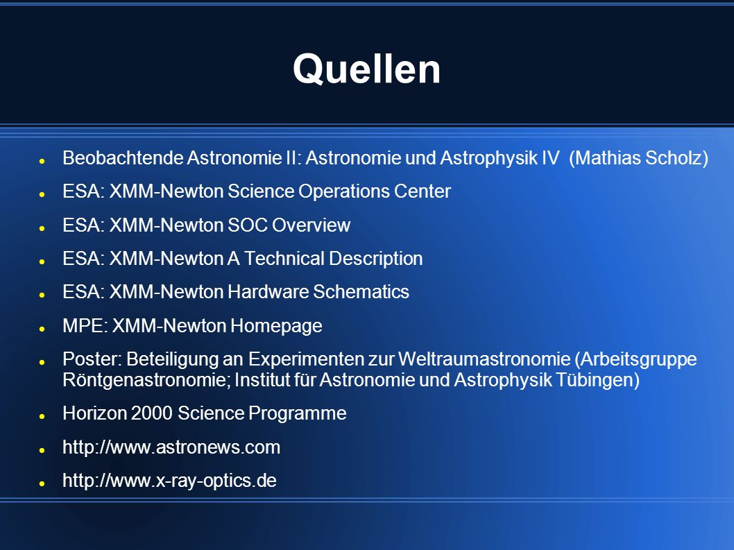 Quellen Beobachtende Astronomie II: Astronomie und Astrophysik IV (Mathias Scholz) ESA: XMM-Newton Science Operations Center.