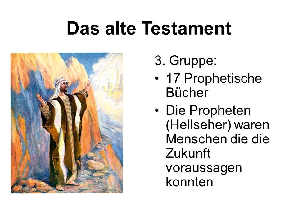 Das alte Testament 3. Gruppe: 17 Prophetische Bücher
