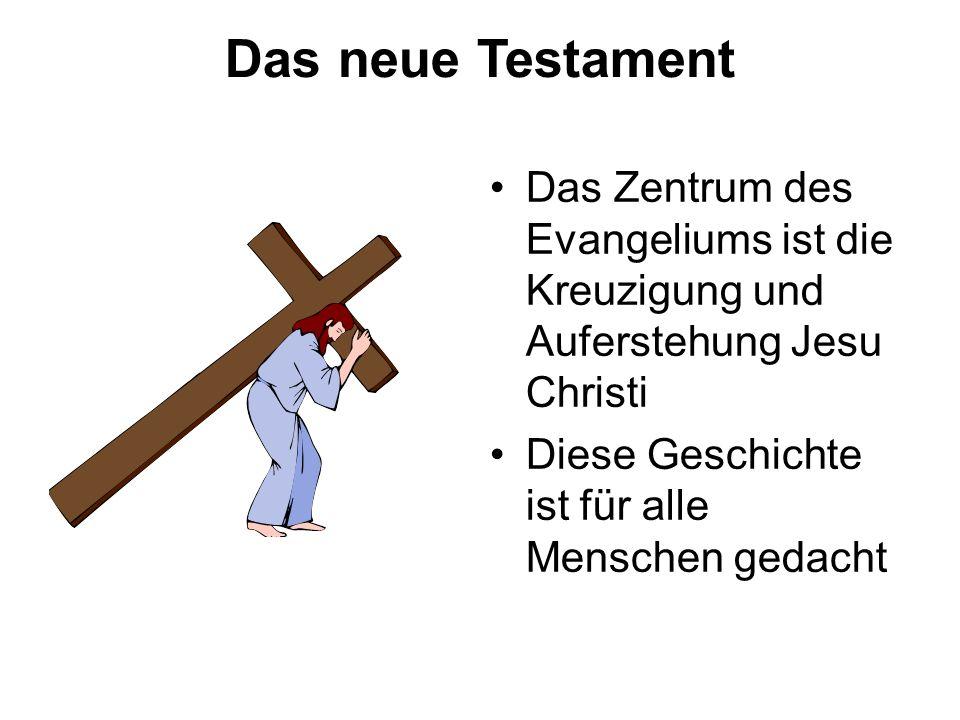 Das neue Testament Das Zentrum des Evangeliums ist die Kreuzigung und Auferstehung Jesu Christi.