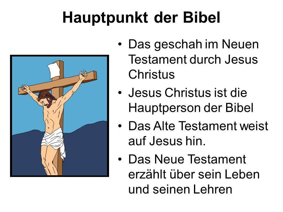 Hauptpunkt der Bibel Das geschah im Neuen Testament durch Jesus Christus. Jesus Christus ist die Hauptperson der Bibel.