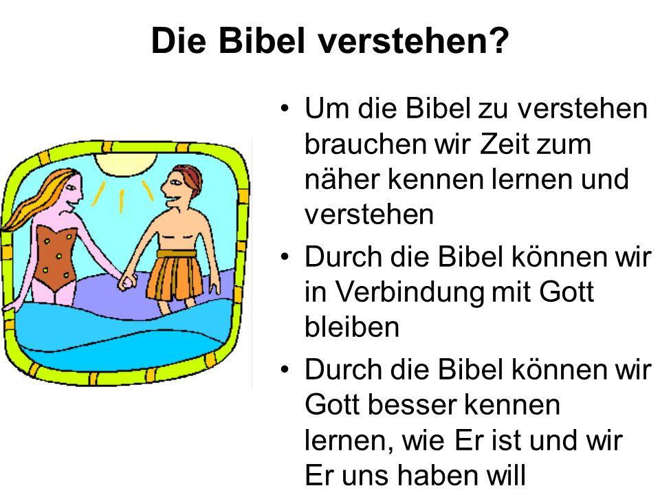 Die Bibel verstehen Um die Bibel zu verstehen brauchen wir Zeit zum näher kennen lernen und verstehen.