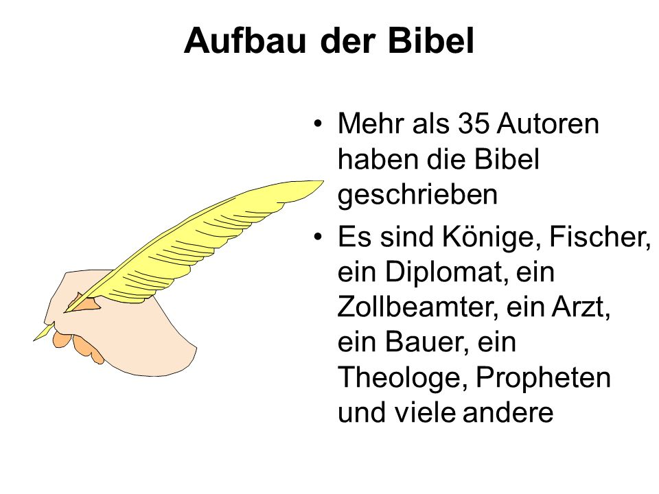 Aufbau der Bibel Mehr als 35 Autoren haben die Bibel geschrieben