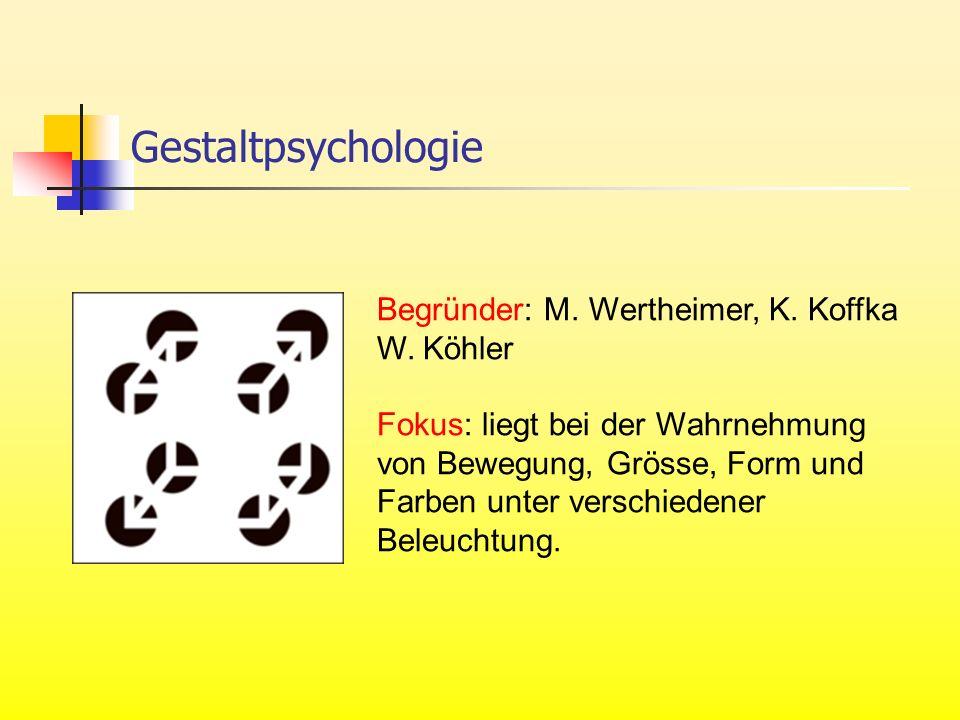 Gestaltpsychologie Begründer: M. Wertheimer, K. Koffka W. Köhler