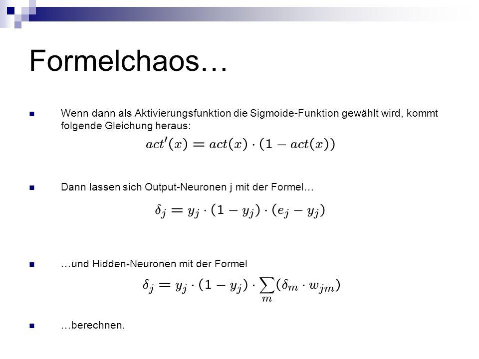 Formelchaos… Wenn dann als Aktivierungsfunktion die Sigmoide-Funktion gewählt wird, kommt folgende Gleichung heraus:
