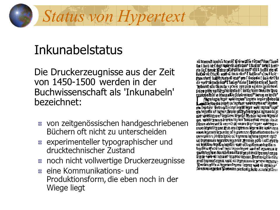 Status von Hypertext Inkunabelstatus Die Druckerzeugnisse aus der Zeit von 1450-1500 werden in der Buchwissenschaft als Inkunabeln bezeichnet: