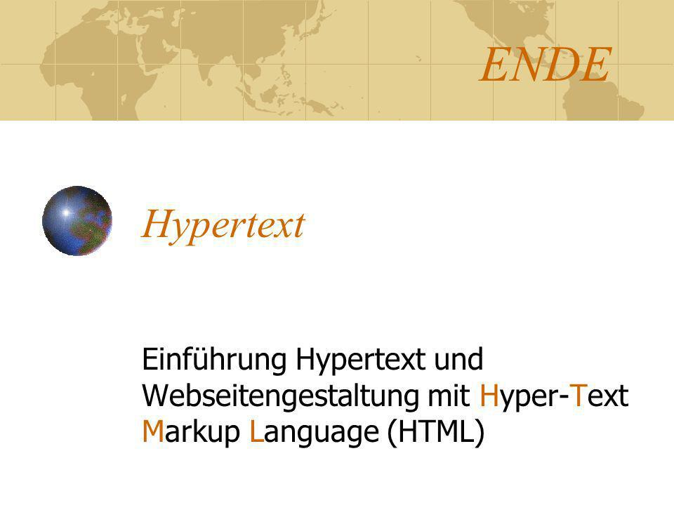 ENDE Hypertext Einführung Hypertext und Webseitengestaltung mit Hyper-Text Markup Language (HTML)