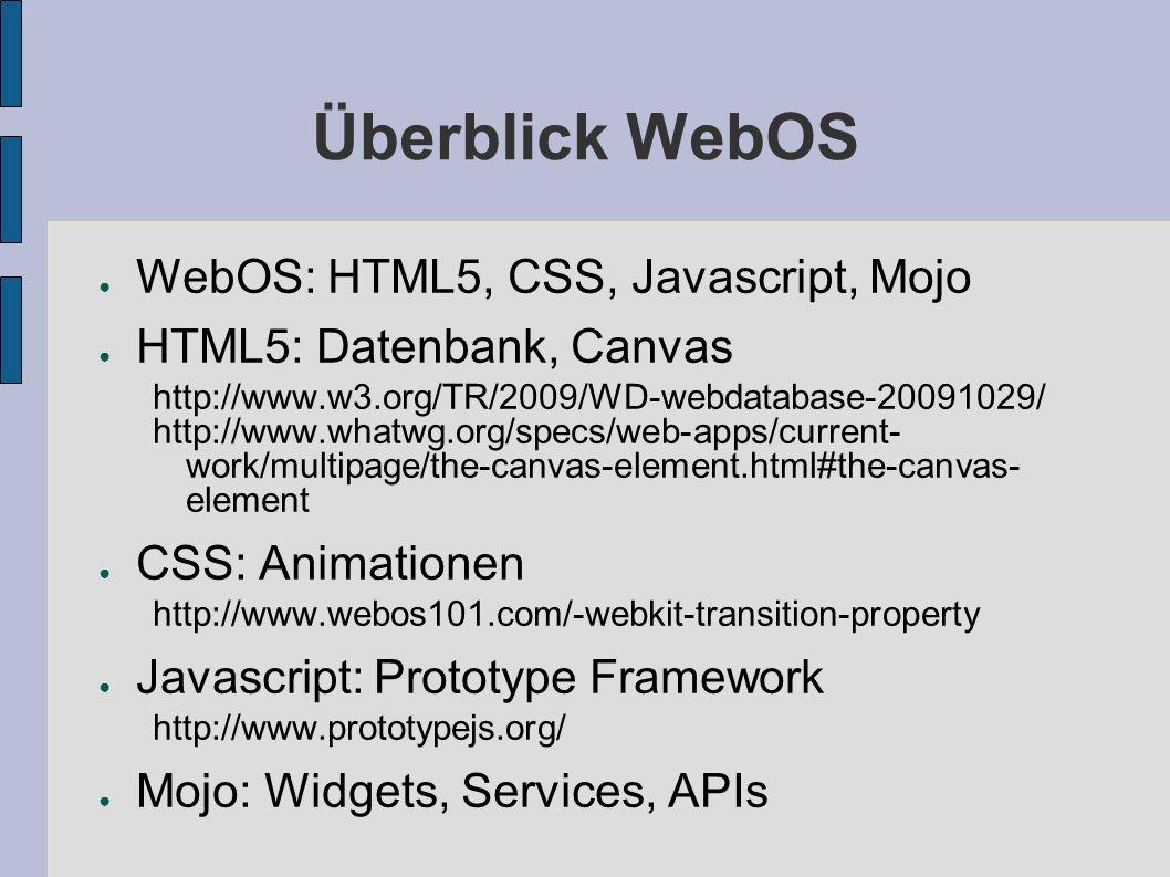 Überblick WebOS WebOS: HTML5, CSS, Javascript, Mojo