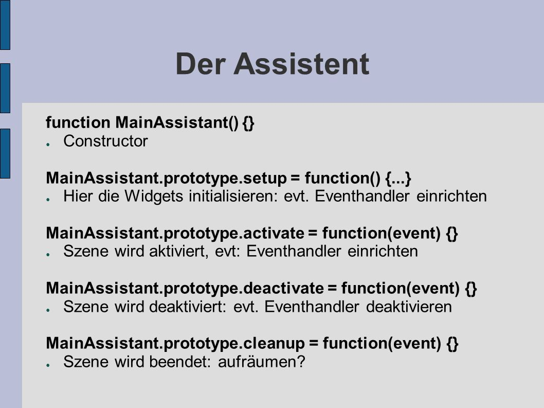 Der Assistent function MainAssistant() {} Constructor