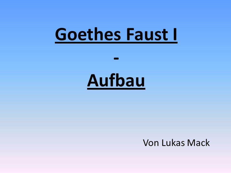 Goethes Faust I - Aufbau