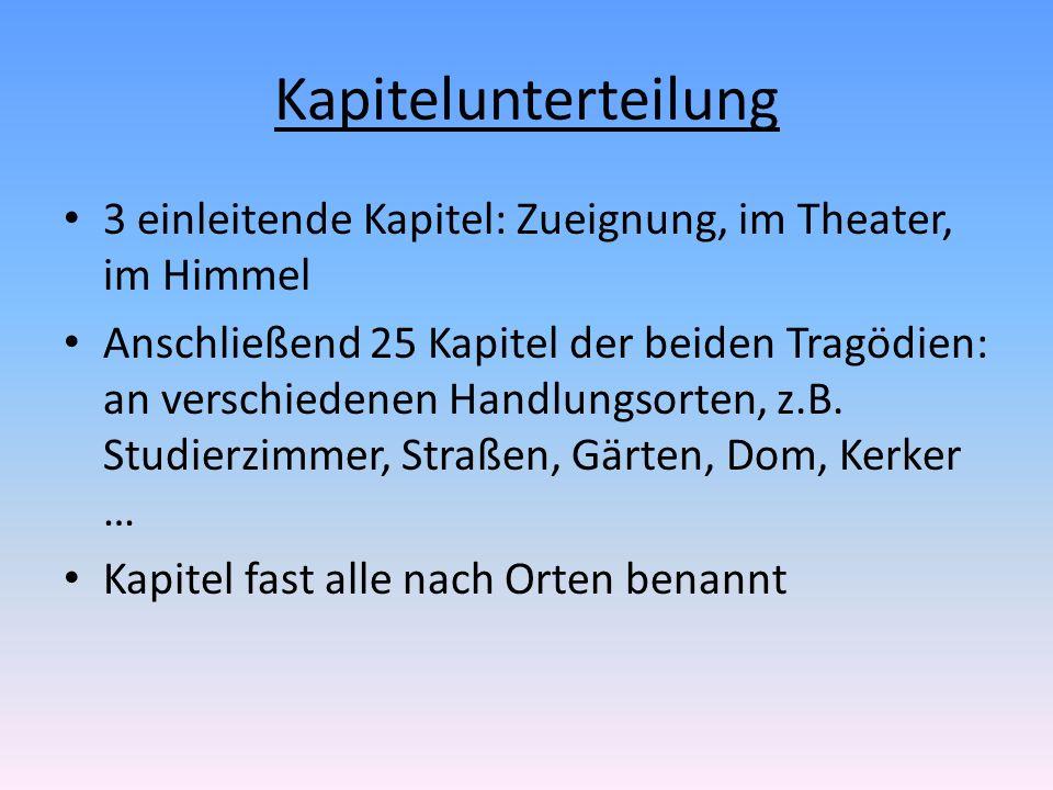 Kapitelunterteilung 3 einleitende Kapitel: Zueignung, im Theater, im Himmel.