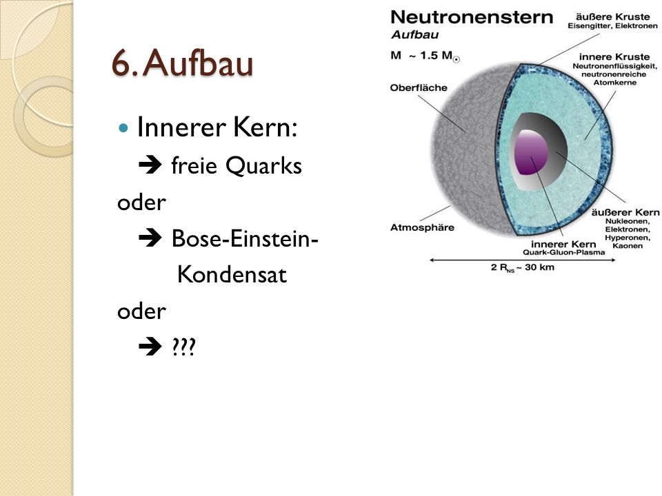 6. Aufbau Innerer Kern:  freie Quarks oder  Bose-Einstein- Kondensat