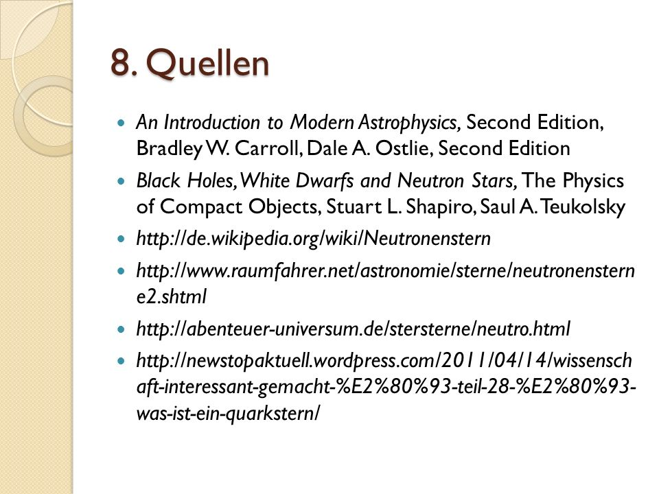 8. Quellen An Introduction to Modern Astrophysics, Second Edition, Bradley W. Carroll, Dale A. Ostlie, Second Edition.