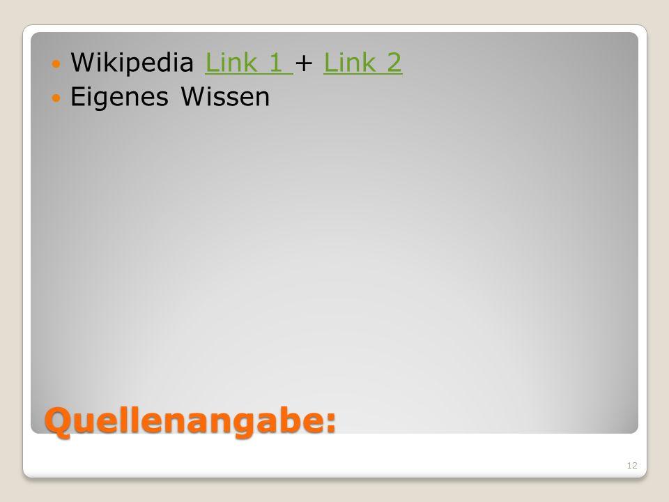 Wikipedia Link 1 + Link 2 Eigenes Wissen Quellenangabe: