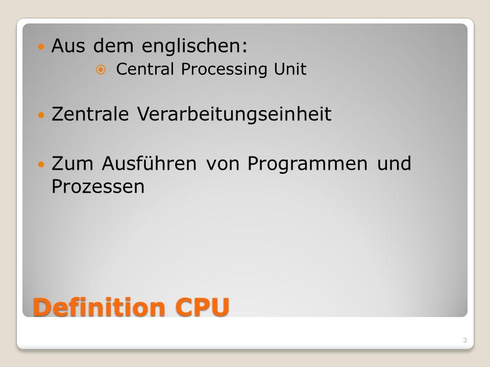 Definition CPU Aus dem englischen: Zentrale Verarbeitungseinheit