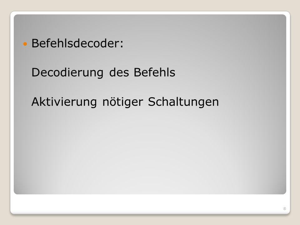 Befehlsdecoder: Decodierung des Befehls Aktivierung nötiger Schaltungen