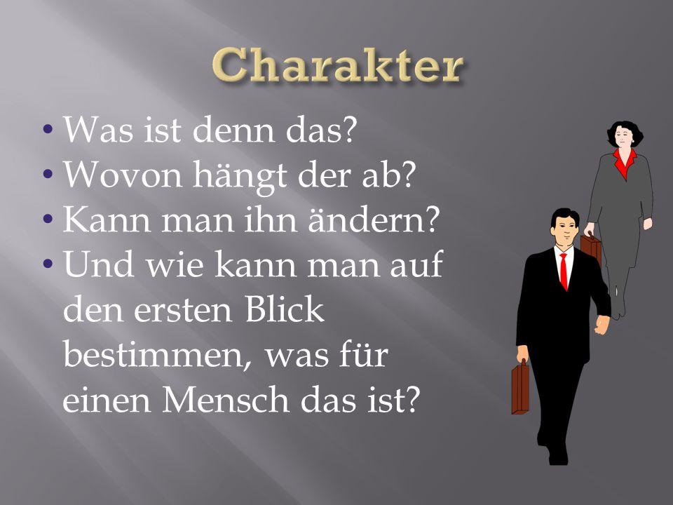 Charakter Was ist denn das Wovon hängt der ab Kann man ihn ändern