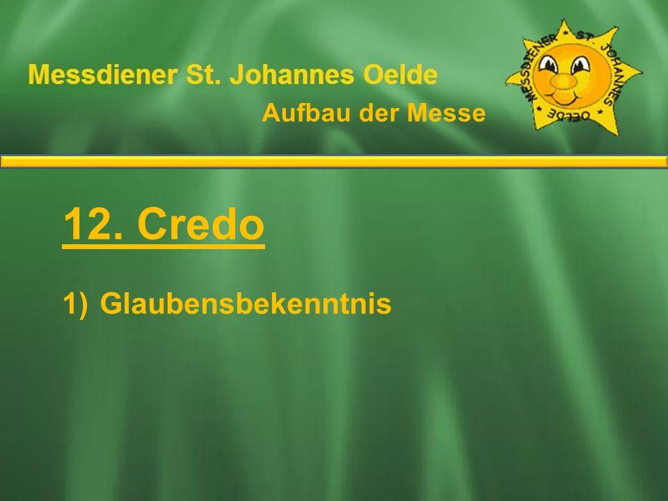 Aufbau der Messe Ablauf der Messe 12. Credo Glaubensbekenntnis