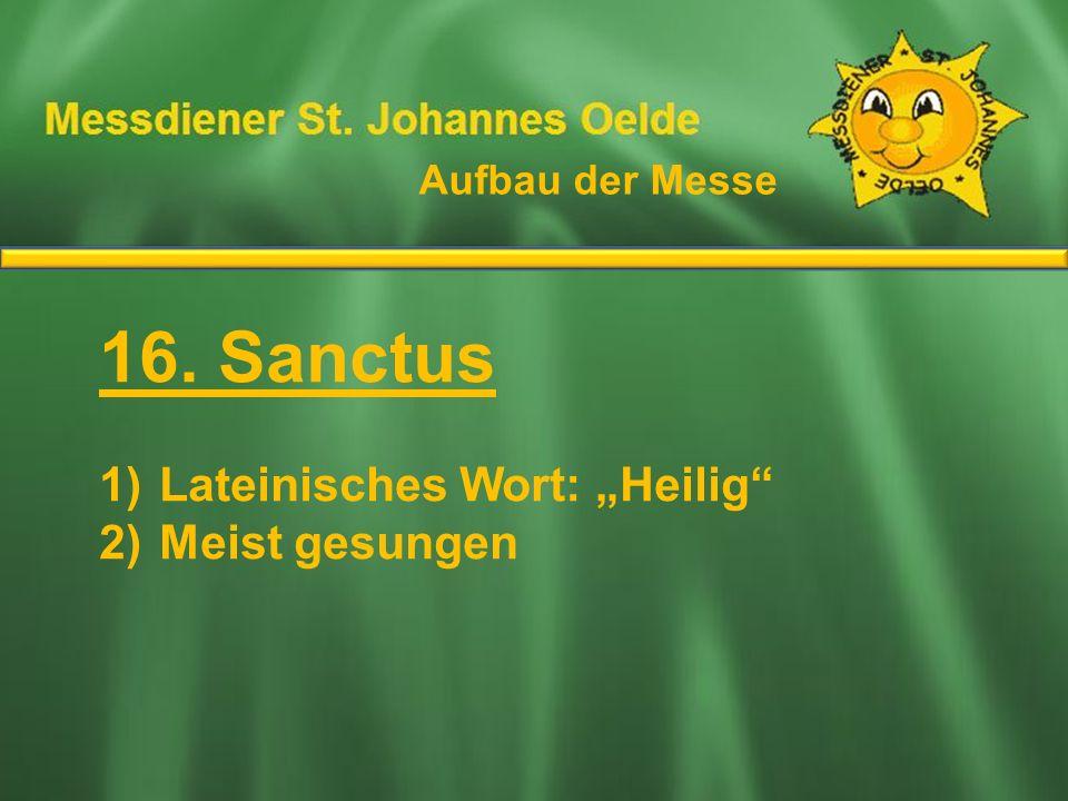 """16. Sanctus Ablauf der Messe Lateinisches Wort: """"Heilig"""