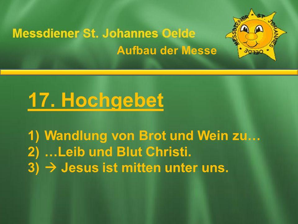 17. Hochgebet Ablauf der Messe Wandlung von Brot und Wein zu…