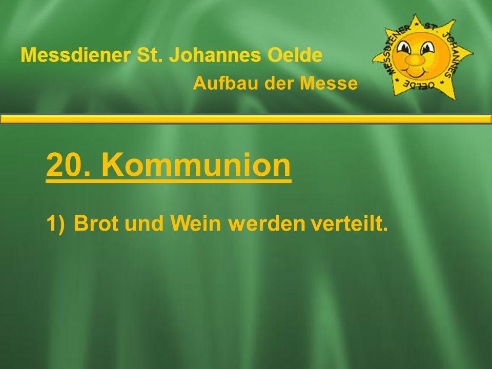 20. Kommunion Ablauf der Messe Brot und Wein werden verteilt.