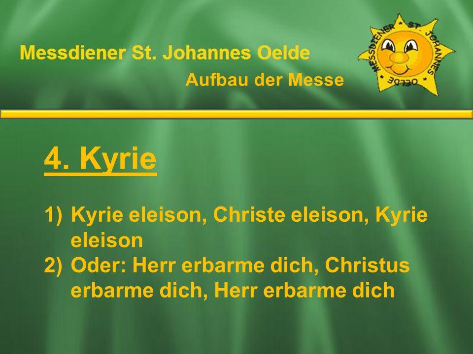 Aufbau der Messe Ablauf der Messe. 4. Kyrie. Kyrie eleison, Christe eleison, Kyrie eleison.
