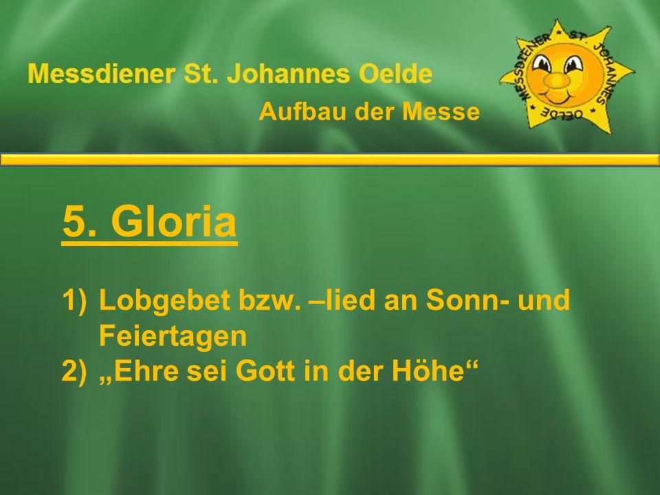 5. Gloria Ablauf der Messe Lobgebet bzw. –lied an Sonn- und Feiertagen