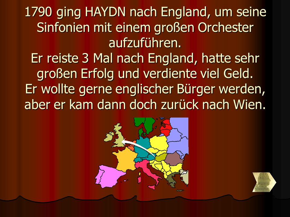 1790 ging HAYDN nach England, um seine Sinfonien mit einem großen Orchester aufzuführen.