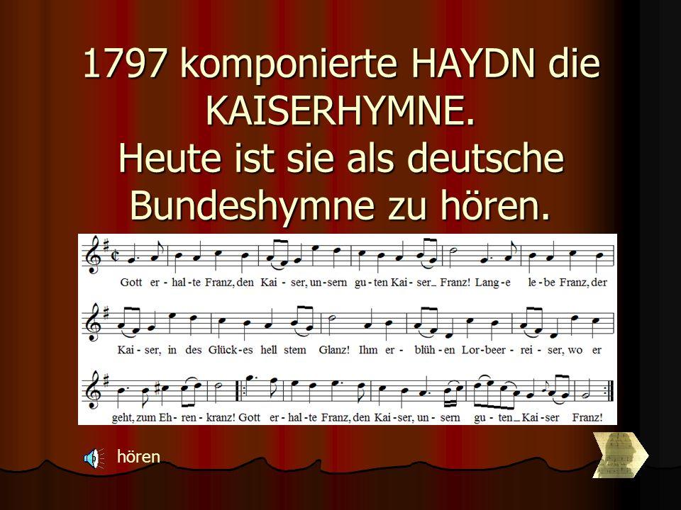 1797 komponierte HAYDN die KAISERHYMNE
