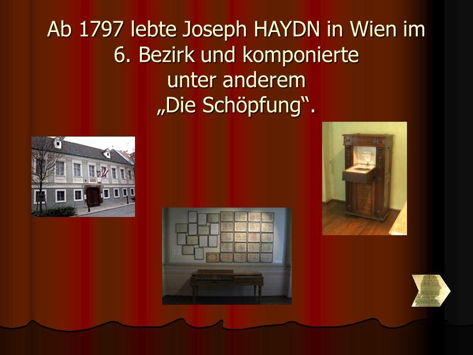 Ab 1797 lebte Joseph HAYDN in Wien im 6