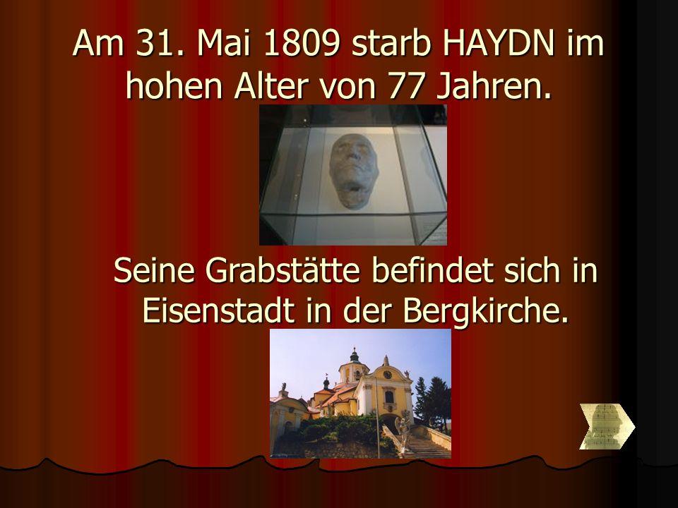 Am 31. Mai 1809 starb HAYDN im hohen Alter von 77 Jahren.