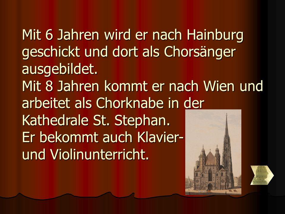 Mit 6 Jahren wird er nach Hainburg geschickt und dort als Chorsänger ausgebildet.