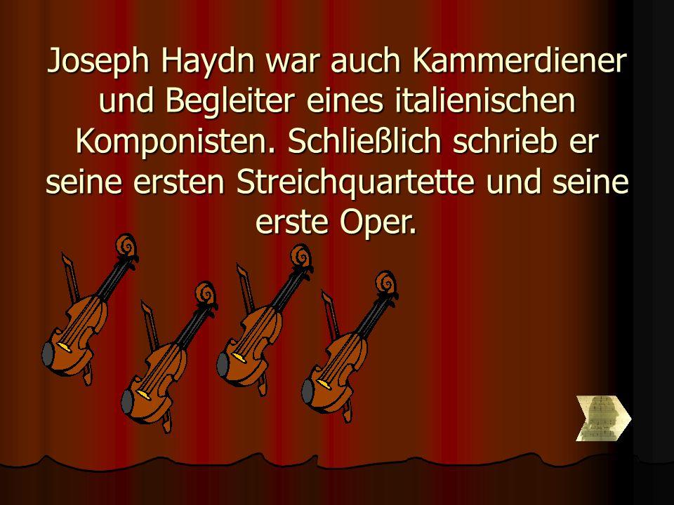 Joseph Haydn war auch Kammerdiener und Begleiter eines italienischen Komponisten.