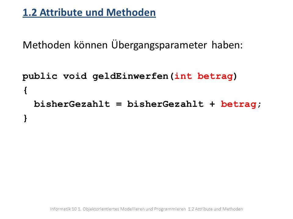 1.2 Attribute und Methoden Methoden können Übergangsparameter haben: