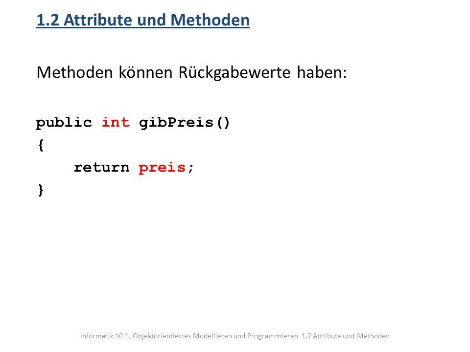 1.2 Attribute und Methoden Methoden können Rückgabewerte haben: