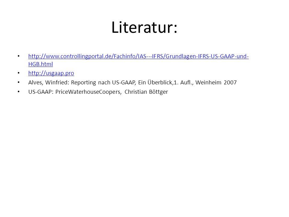 Literatur: http://www.controllingportal.de/Fachinfo/IAS---IFRS/Grundlagen-IFRS-US-GAAP-und-HGB.html.