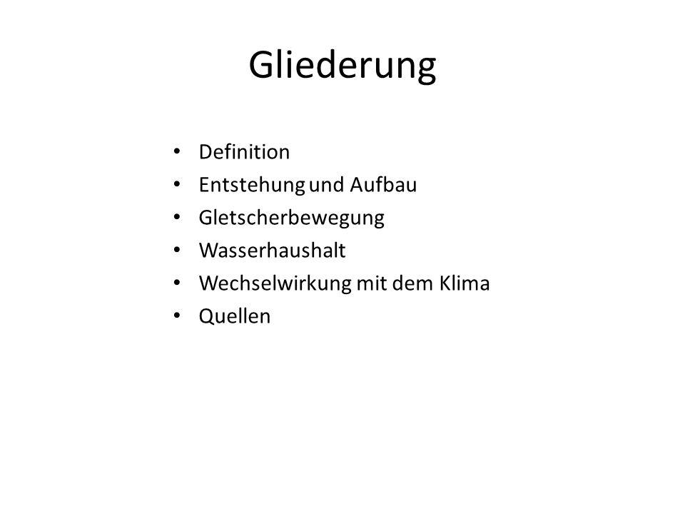 Gliederung Definition Entstehung und Aufbau Gletscherbewegung