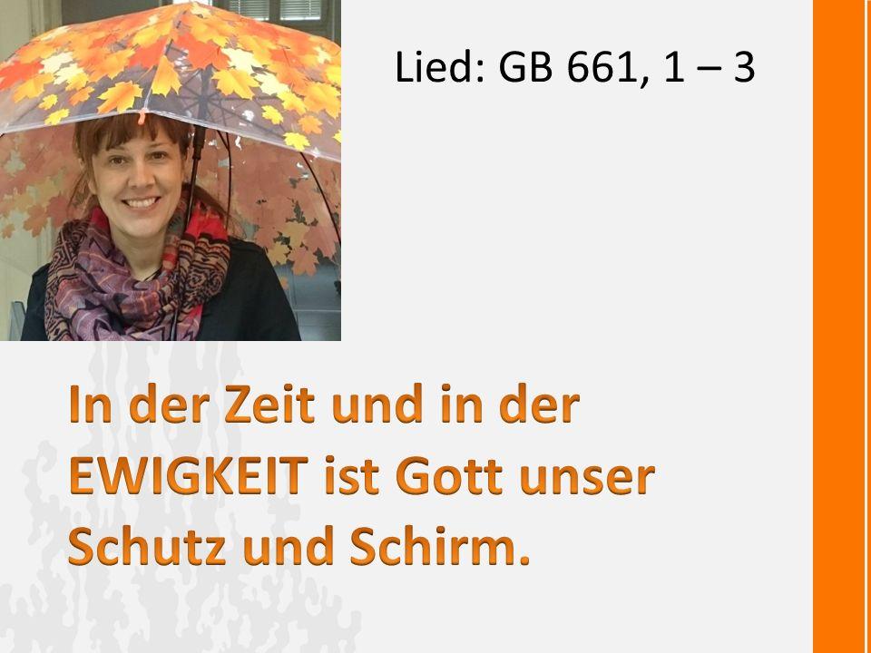 In der Zeit und in der EWIGKEIT ist Gott unser Schutz und Schirm.