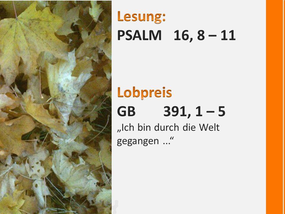 Lesung: Psalm 16, 8 – 11 Lobpreis GB