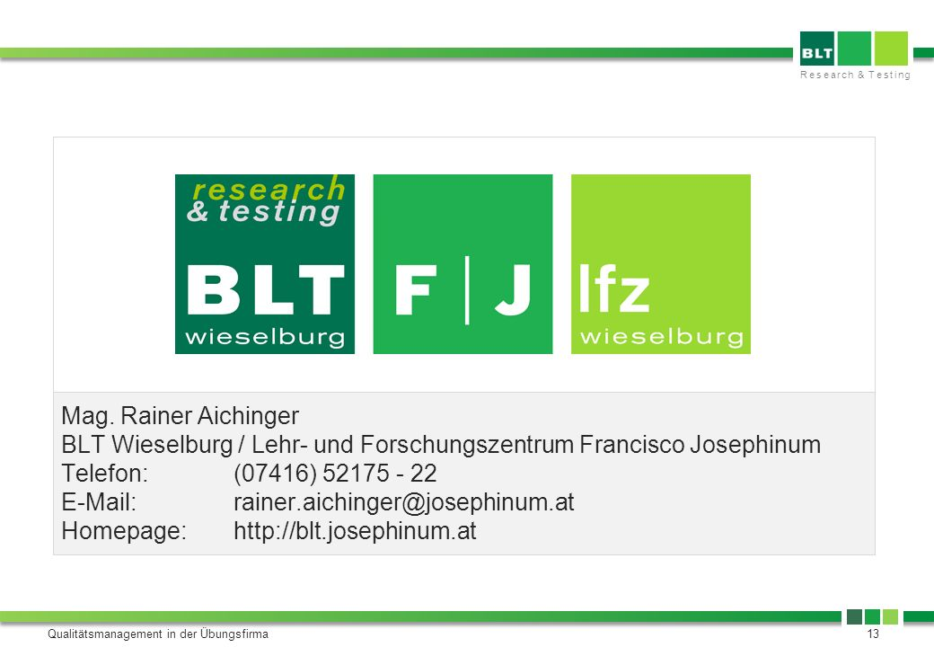 Mag. Rainer Aichinger BLT Wieselburg / Lehr- und Forschungszentrum Francisco Josephinum Telefon: (07416) 52175 - 22 E-Mail: rainer.aichinger@josephinum.at Homepage: http://blt.josephinum.at