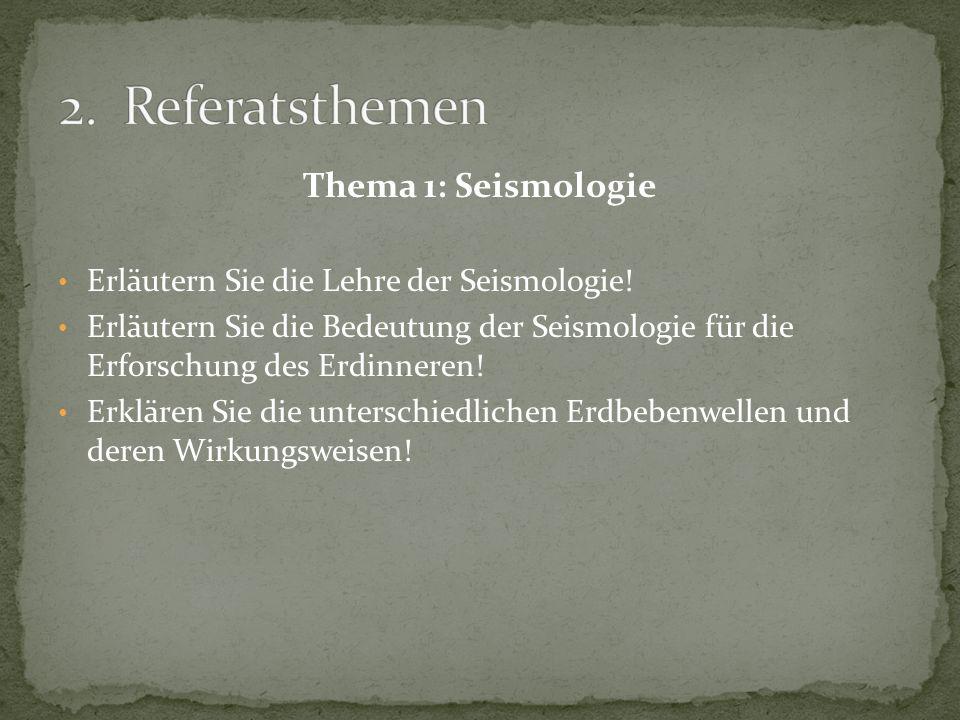 2. Referatsthemen Thema 1: Seismologie
