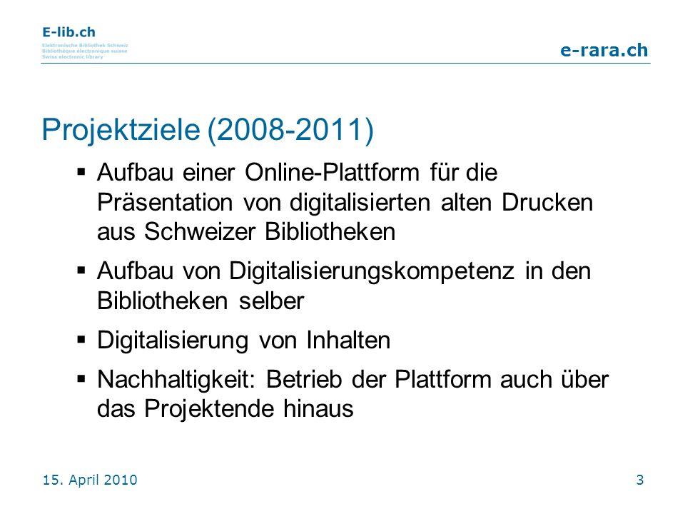 Projektziele (2008-2011) Aufbau einer Online-Plattform für die Präsentation von digitalisierten alten Drucken aus Schweizer Bibliotheken.